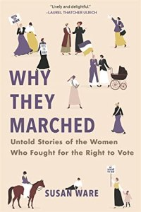 Cover of Why They Marched: Untold Stories of the Women Who Fought for the Right to Votebook