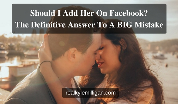 Should I Add Her On Facebook? The Definitive Answer To A Big