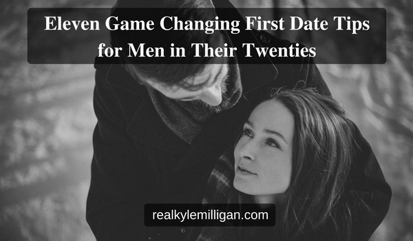 Eleven Game Changing First Date Tips for Men in Their Twenties