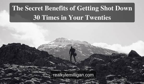 The Secret Benefits of Getting Shot Down 30 Times in Your Twenties