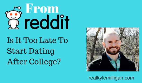 Is It Too Late To Start Dating After College? - Real Kyle