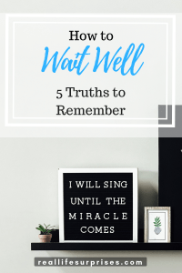 How to Wait Well: 5 Truths to Remember