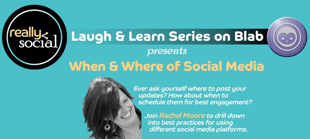 Really Social Laugh & Learn Blab Series | When & Where to Use Social Media