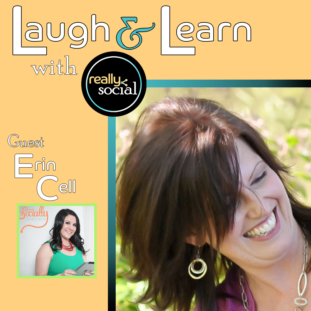 Who's Who in Social Media? Erin Cell of Socially Powered   Really Social Laugh & Learn Blabs