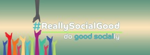 (Image) #ReallySocialGood | Do Good. Socially.