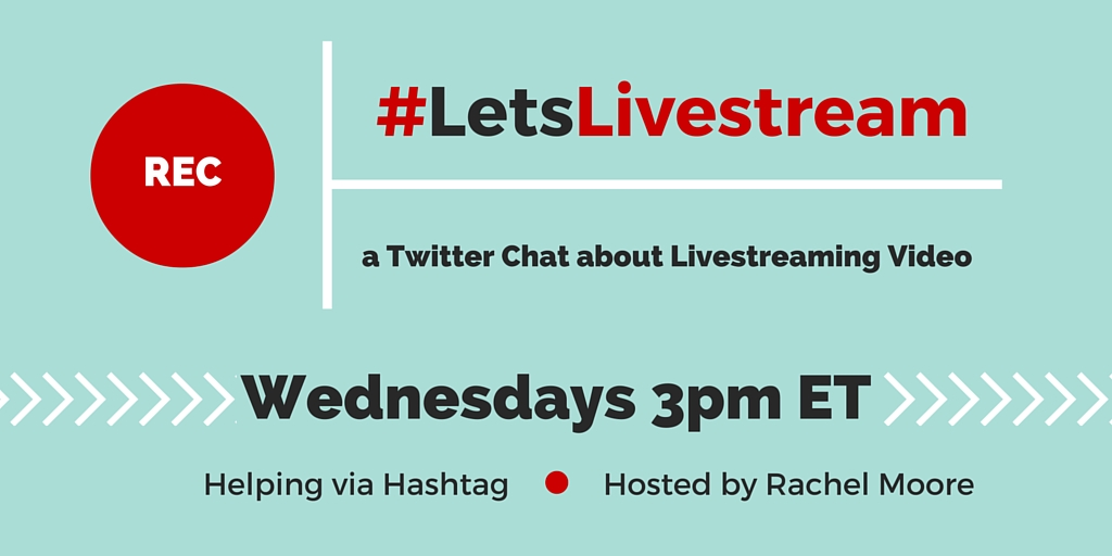 #LetsLivestream Twitter Chat about Livestreaming Video   Hosted by Rachel Moore of Really Social