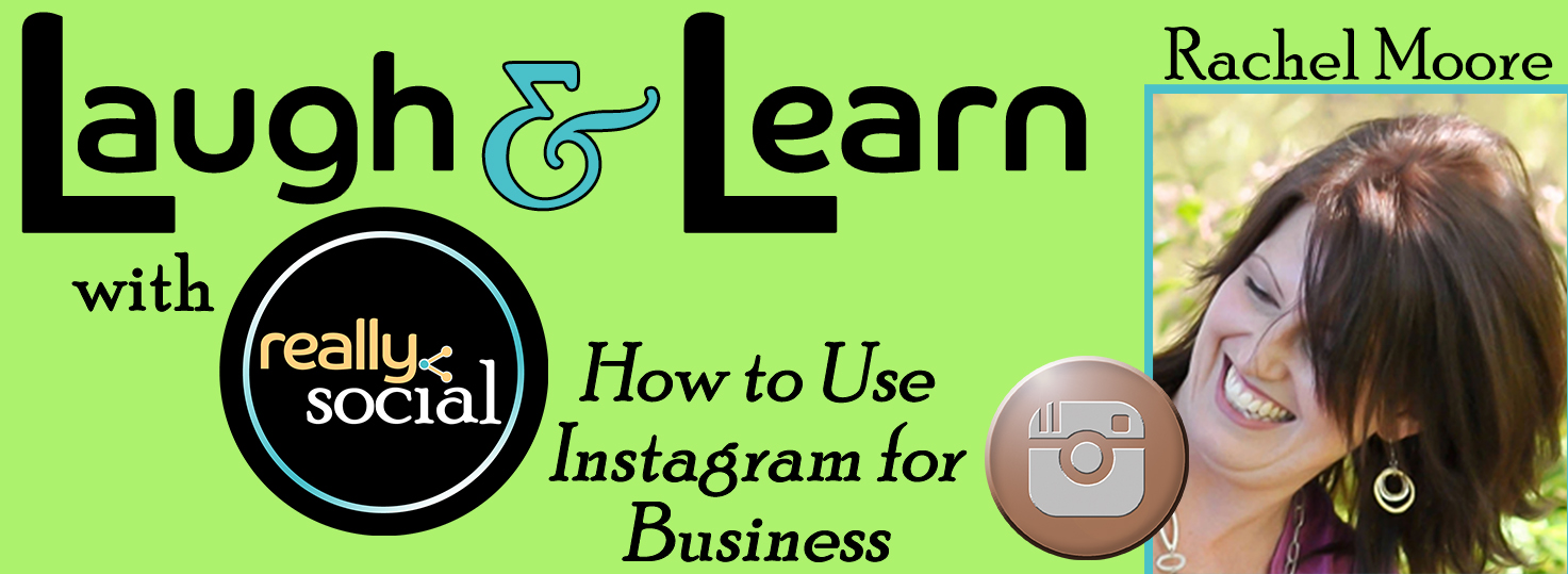 How to Use Instagram for Business   Laugh & Learn by Really Social