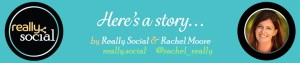 Really Social & Rachel Moore | Storify header image