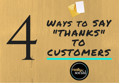 Say Thanks to Your Customers with these 4 Ways | Really Social Blog