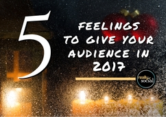 5 Feelings to Give Your Audience in 2017