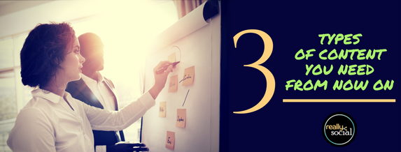 3 Types of Content You Need From Now On (featured image)   Really Social Blog
