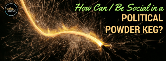 How Can I Be Social in a Political Powder Keg?