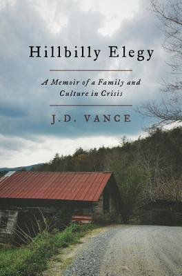 Hillbilly Elegy: A Memoir of a Family and Culture in Crisis by J.D. Vance Book Review
