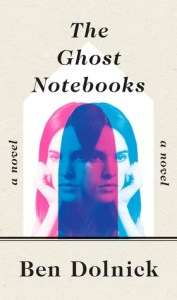 The Ghost Notebooks by Ben Dolnick Book Review Goodreads