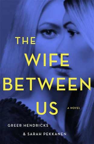 The Wife Between Us by Greer Hendricks & Sarah Pekkanen Book Review