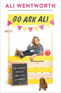 Go Ask Ali : Half-Baked Advice (and Free Lemonade) by Ali Wentworth Book Review Goodreads