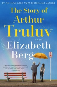 The Story of Arthur Truluv by Elizabeth Berg Book Review Goodreads