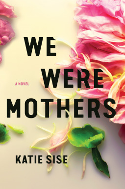 We Were Mothers by Katie Sise Book Review Really Into This Blog