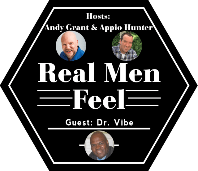 Real Men Feel with Dr. Vibe