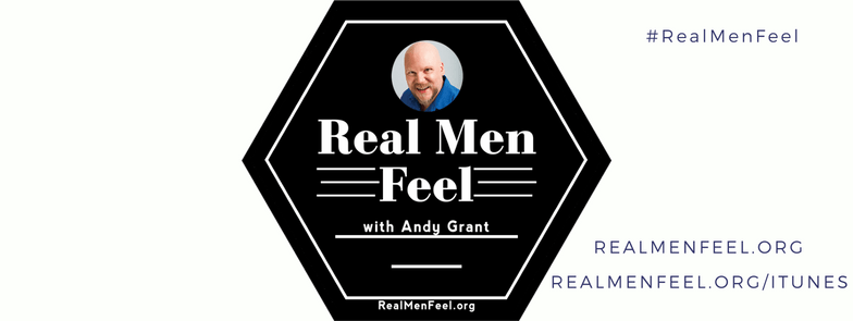 Real Men Feel with Andy Grant