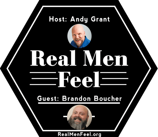 Real Men Feel with Brandon Boucher