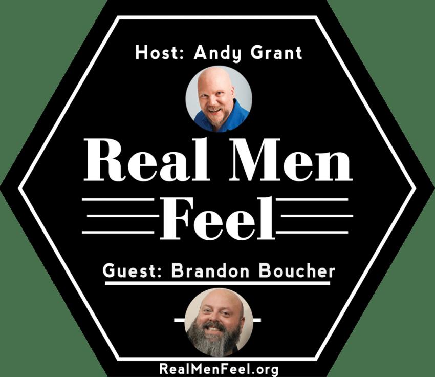 Real Men Feel with Brandon Boucher