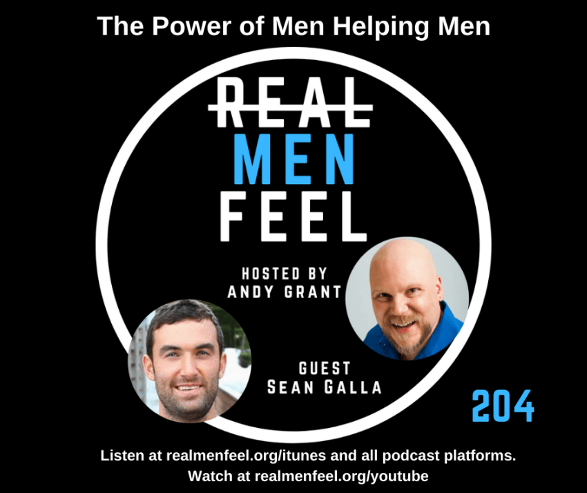 Real Men Feel 204, The Power of Men Helping Men with guest, Sean Galla.