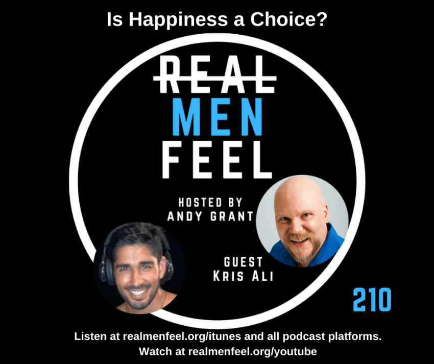 Real Men Feel, 210: Is Happiness a Choice? with guest, Kris Ali