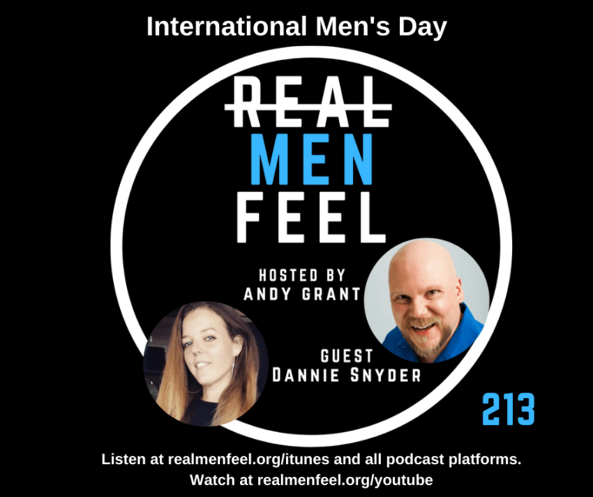 Real Men Feel 213 - International Men's Day with guest Dannie Snyder