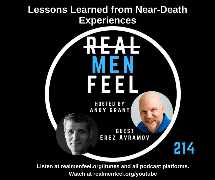 Real Men Feel 214 Lessons Learned from Near-Death Experiences with guest, Erez Avramov