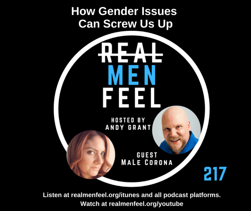 Real Men Feel 217, How Gender Issues Can Screw Us Up with guest, MaLe Corona