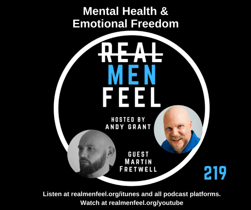 Real Men Feel, 291 - Men's Mental Health and Emotional Freedom with guest, Martin Fretwell