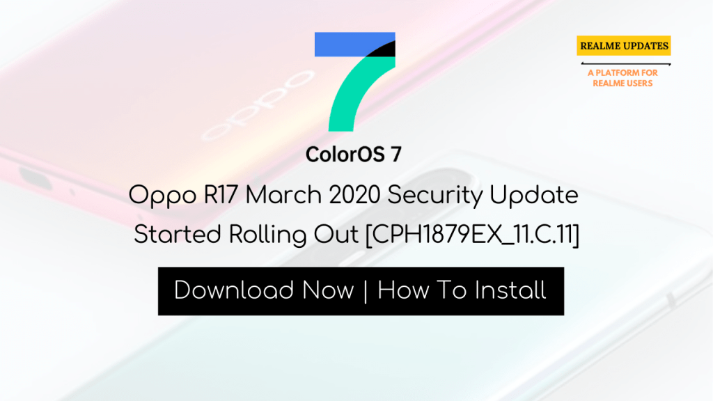 Breaking:- Oppo R17 March 2020 Security Update Started Rolling Out [CPH1879EX_11.C.11] - Realme Updates