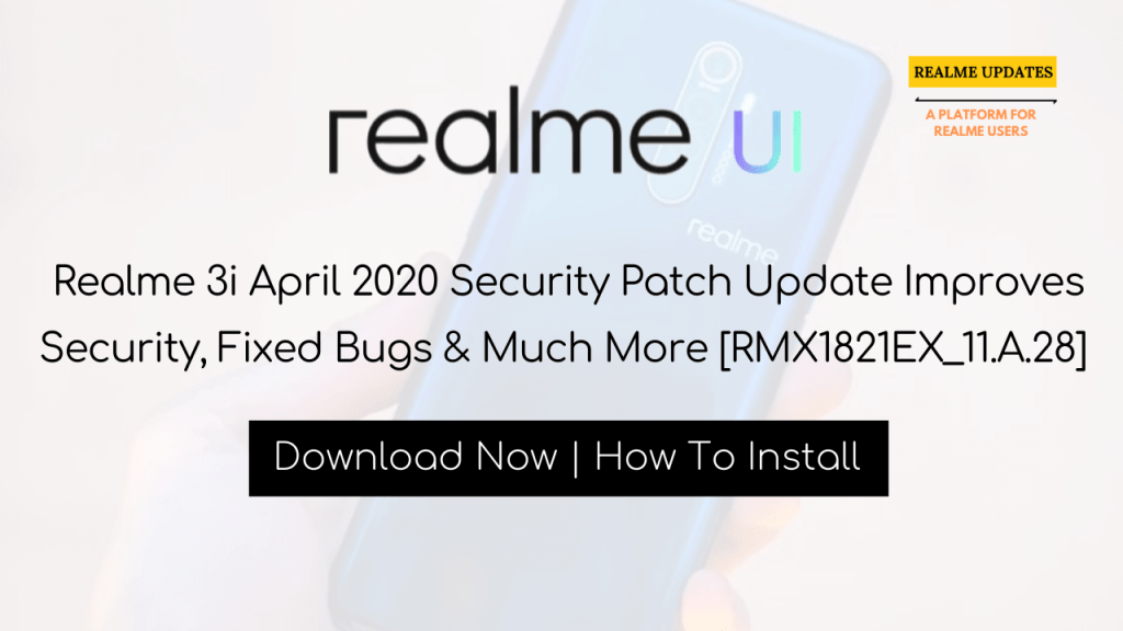 Realme 3 April 2020 Security Patch Update Improves Security, Fixed Bugs & Much More [RMX1821EX_11.A.28] - Realme Updates