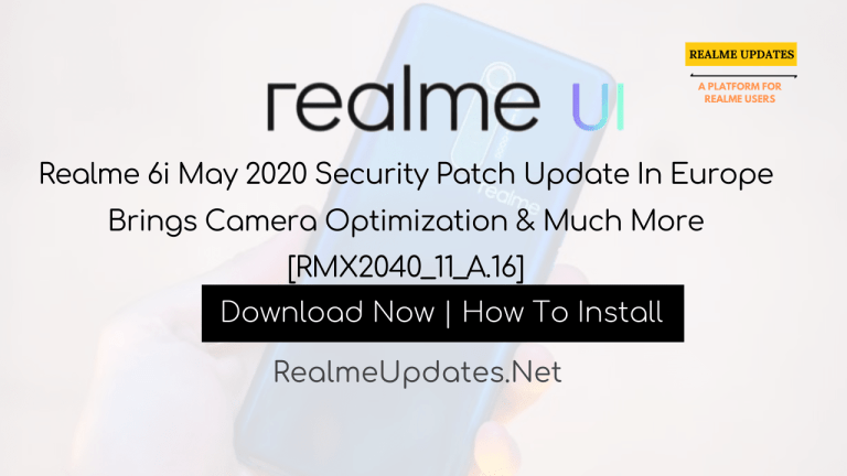 Realme 6i May 2020 A.16 Security Patch Update In Europe Brings Camera Optimization [RMX2040_11_A.16] - Realme Updates