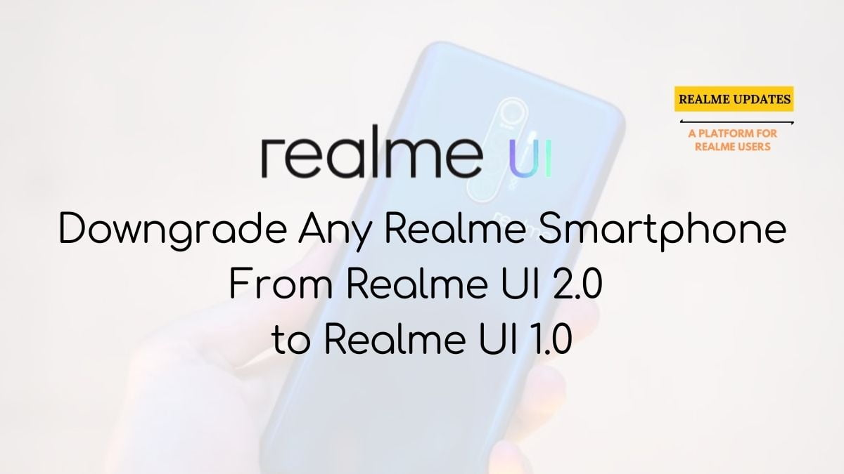 How to How To Downgrade Realme Smartphone From Android 11 Realme UI 2.0 to Android 10 Realme UI 1.0 - Realme Updates