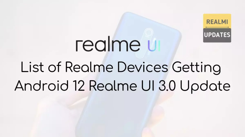 List of Realme Devices Getting Android 12 Realme UI 3.0 Update - Realmi Updates