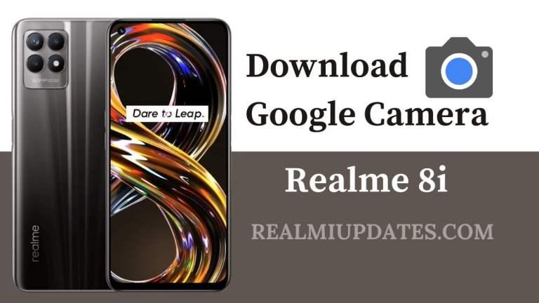 Download Google Camera For Realme 8i [Best GCAM 8.1 APK] - Realmi Updates