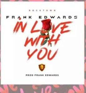 unnamed-9-276x300 download gospel music - in love with you by Frank Edwards (lyrics & instrumental)