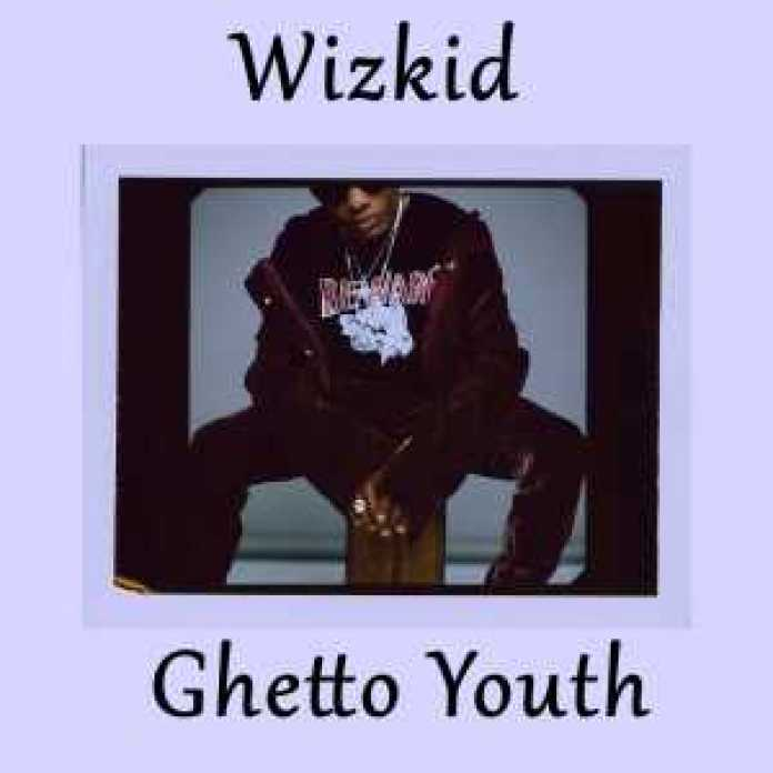 Music – Wizkid – Ghetto Youth _Freestyle (Prod. by Sars)