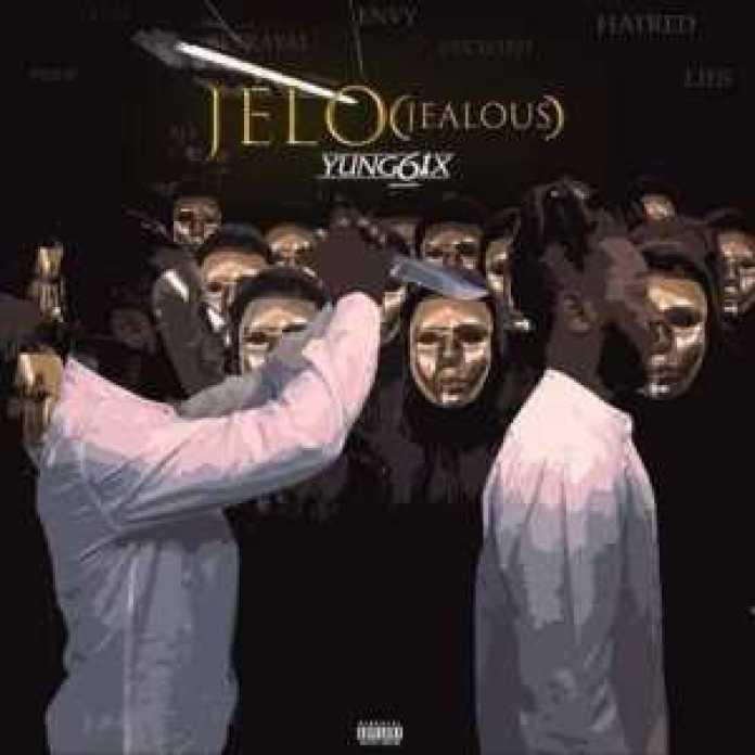 Music – Yung6ix – Jelo (Jealous)