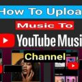 How to upload music to YouTube music channel
