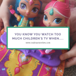 You know you're watching too much children's TV when….