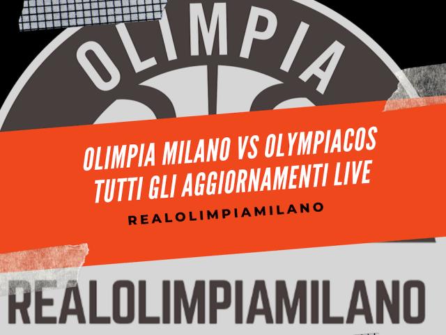 Olimpia Milano vs Olympiacos LIVE | Gara rinviata! Tutti gli aggiornamenti