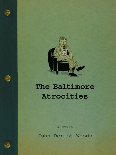 The Baltimore Atrocities by John Dermot Woods