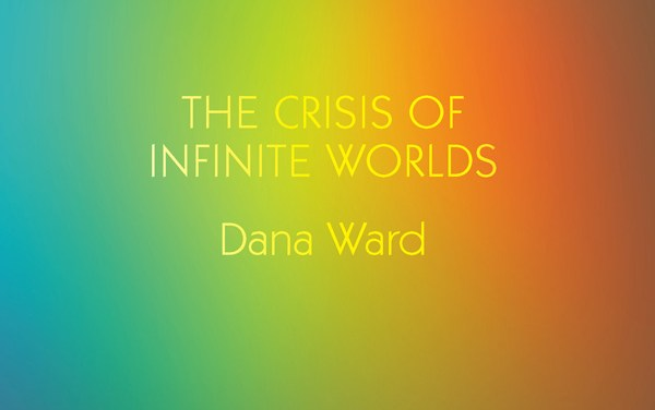 "The Crisis of Infinite Wards: an Open Letter to Dana Ward on the Occasion of the Second Printing of ""The Crisis of Infinite Worlds"""