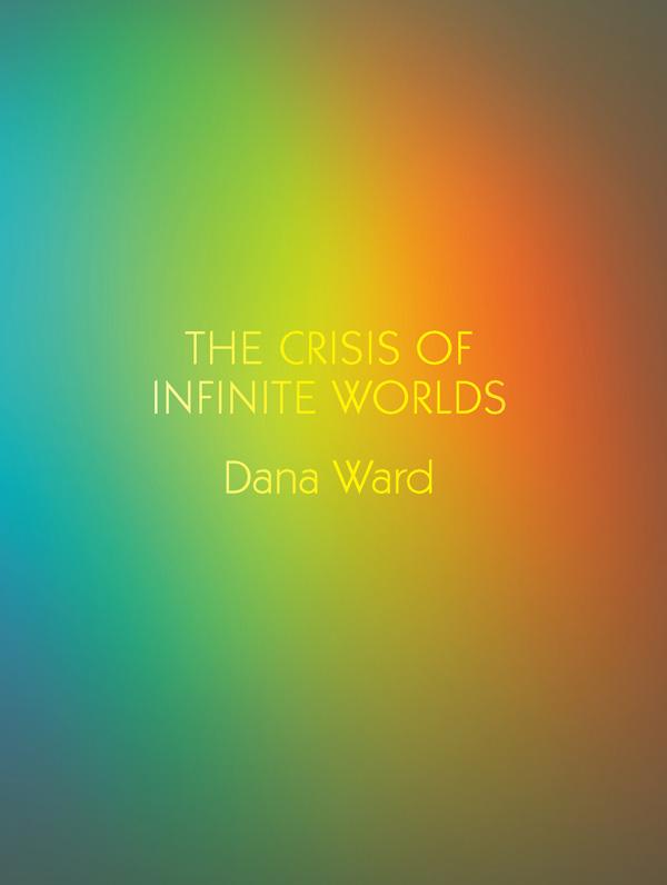 The Crisis of Infinite Worls by Dana Ward