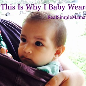 This Is Why I Babywear - Realsimplemama