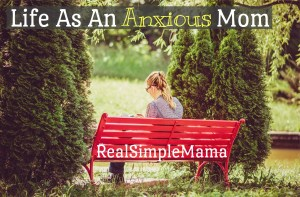 Life As An Anxious Mom - Real Simple Mama