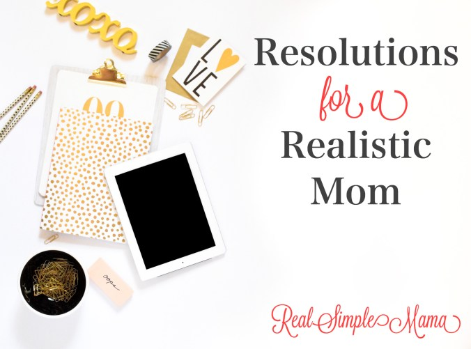 Resolutions for a Realistic Mom - Real Simple Mama title image write list goal year new better think